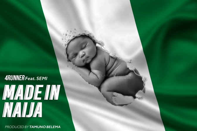 New Music: Made In Naija 4Runner ft. Semi